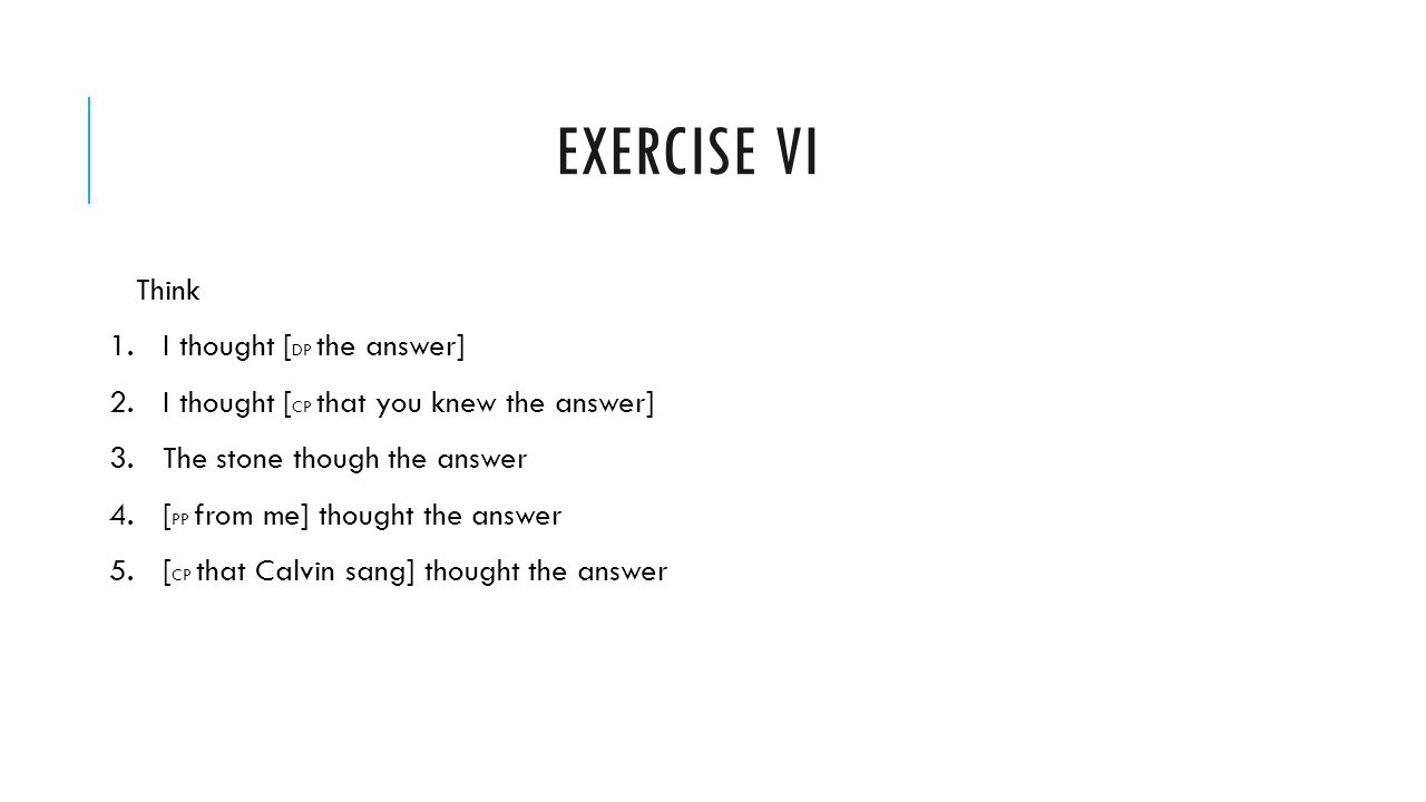 Exercise VI Think I thought [DP the answer]